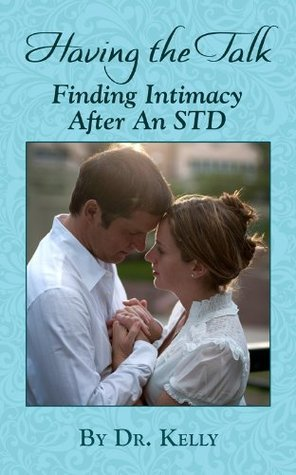 Having The Talk: How To Find Intimacy After An STD (Living With Herpes Book 3)  by  Kelly Schuh