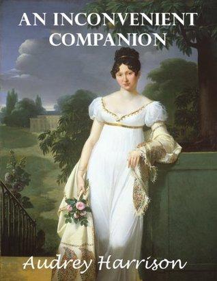 An Inconvenient Companion (A Regency Romance) (Inconvenient Trilogy, #3)  by  Audrey Harrison