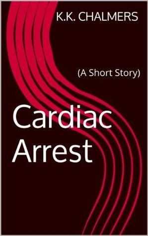 Cardiac Arrest K.K. Chalmers