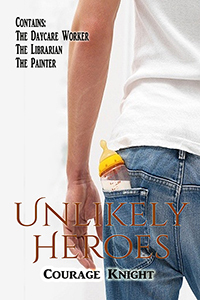 Unlikely Heroes: Three Novellas Courage Knight