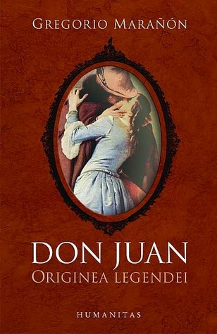 Don Juan: eseuri despre originea legendei Gregorio Marañón