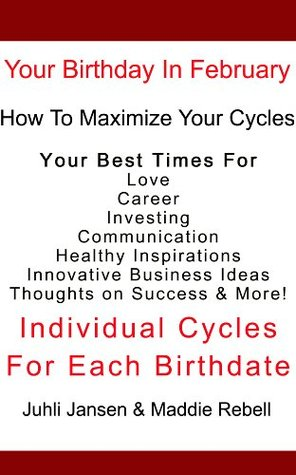 Your Birthday in February, Includes FREE Relaxtion Mp3, Discover Your Best Times For Love, Marriage, Business Ideas, & Success! Juhli Jansen