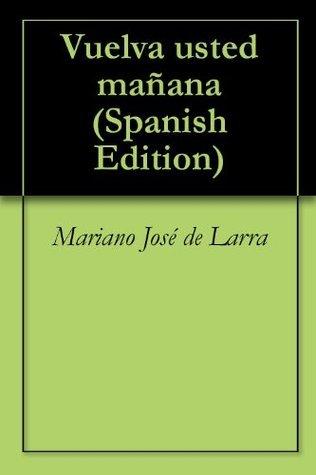 Vuelva usted mañana  by  Mariano José de Larra