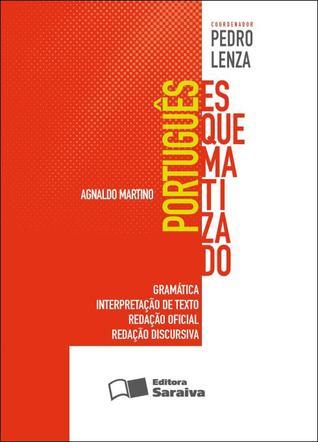 Português Esquematizado: Gramática, Interpretação de Texto, Redação Oficial, Redação Discursiva AGNALDO MARTINO
