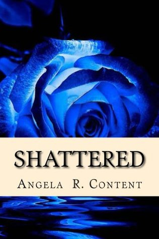 Shattered Angela R. Content