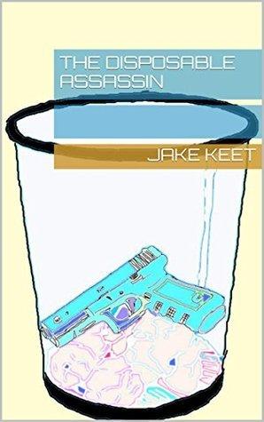 The Disposable Assassin (The Disposable Assassin Series Book 1)  by  Jake Keet
