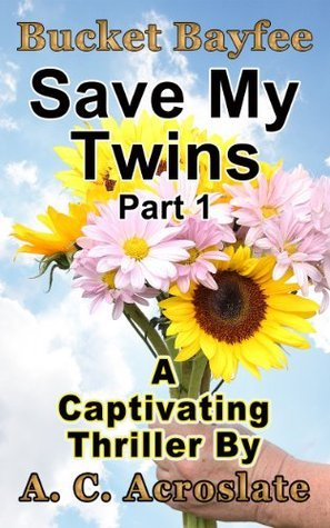 Save My Twins: Part 1 (The Bucket Bayfee, Save My Twins, Series)  by  A.C. Acroslate