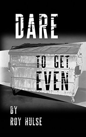 DARE TO GET EVEN  by  Roy Hulse