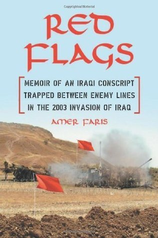 Red Flags: Memoir of an Iraqi Conscript Trapped Between Enemy Lines in the 2003 Invasion of Iraq  by  Amer Faris