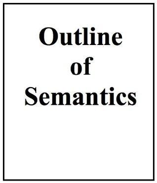 Outline of Semantics  by  John F. Moore