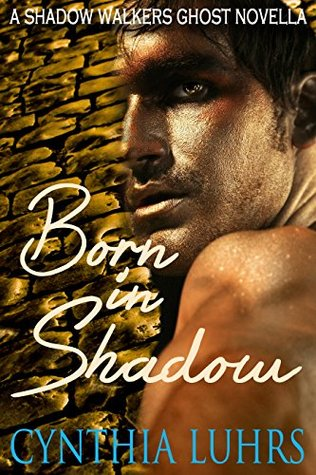 Born in Shadow: A Prequel (A Shadow Walkers Ghost Novel Book 5) Cynthia Luhrs
