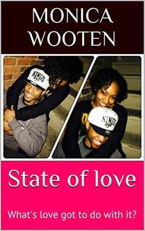 State of love: Whats love got to do with it? Monica Wooten