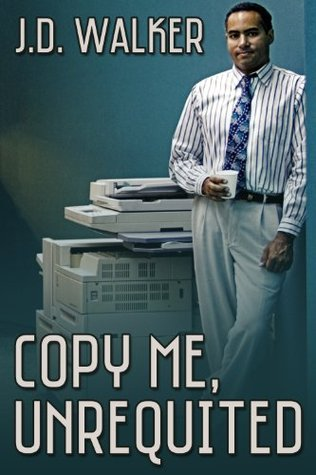 Copy Me, Unrequited  by  J.D. Walker