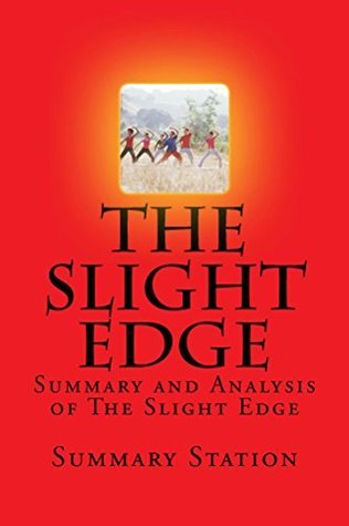 The Slight Edge: Summary and Analysis of The Slight Edge:Turning Simple Disciplines into Massive Success and Happiness  by  Jeff Olson by Summary Station