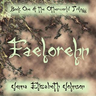 Faelorehn - Book One of the Otherworld Trilogy  by  Jenna Elizabeth Johnson