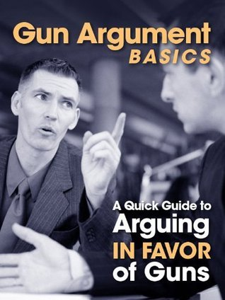 Gun Argument Basics - A Quick Guide To Arguing In Favor Of Guns  by  U.S. Concealed Carry Association