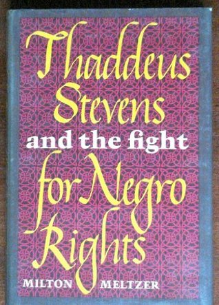 Thaddeus Stevens And The Fight For Negro Rights Milton Meltzer