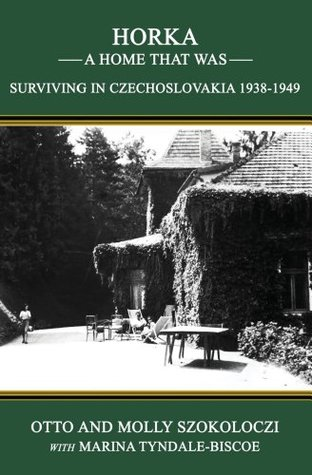 Horka - A Home That Was: Surviving in Czechoslovakia 1938 - 1949  by  Otto Szokoloczi