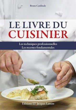 Le Livre du cuisinier : Les techniques professionnelles - Les recettes fondamentales  by  Bruno Cardinale