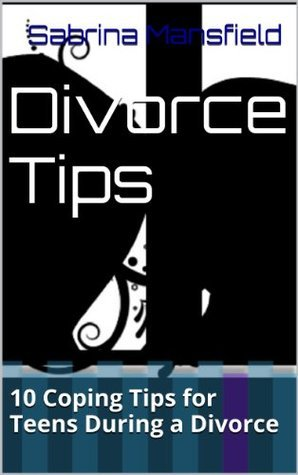 Divorce Tips: 10 Coping Tips for Teens During a Divorce  by  Sabrina Mansfield