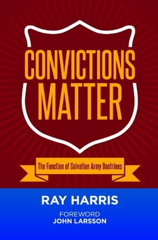 Convictions Matter: The Function of Salvation Army Doctrines Ray Harris