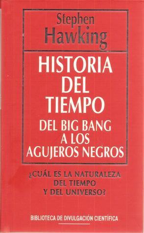 Historia Del Tiempo. Del Big Bang a Los Agujeros Negros  by  Stephen Hawking
