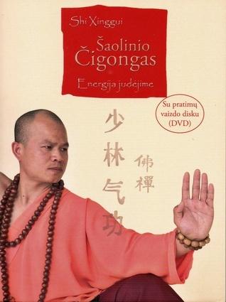 Šaolinio Čigongas: Energija Judėjime  by  Shi Xinggui