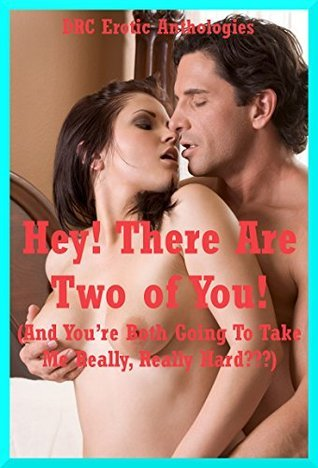 Hey! There Are Two of You! (And Youre Both Going To Take Me Really, Really Hard???): Ten Rough Double Team Sex Erotica Stories  by  Kate Youngblood