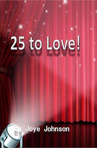 25 to Love!  by  Joye Johnson