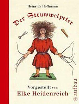 Der Struwwelpeter: Vorgestellt von Elke Heidenreich Heinrich Hoffmann