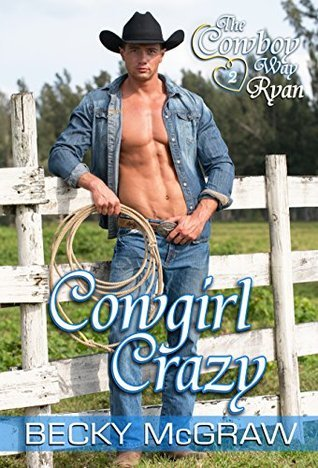 Cowgirl Crazy (Cowboy Way, #2) Becky McGraw
