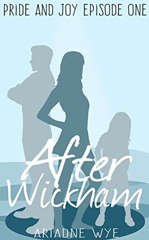 After Wickham: Episode One (Pride and Joy Book 1)  by  Ariadne Wye