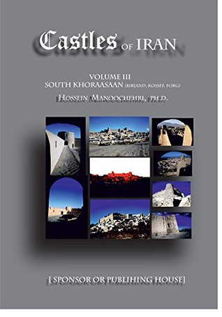 [Castles of ] South Khoraasaan (Birjand, Khossff, Forg): A Pictorial Introduction of- (Castles of Iran Book 3) Dr. Hossein Manoochehri