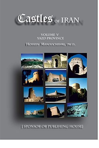 [Castles of ] Yazd Province: A Pictorial Introduction of- (Castles of Iran Book 5) Dr. Hossein Manoochehri