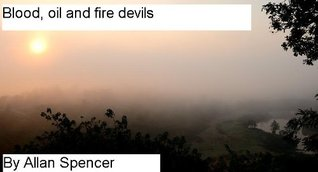 Blood, oil and fire devils (The saga of the Woden born Book 7) Allan Spencer