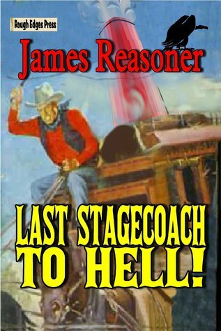 Last Stagecoach To Hell  by  James Reasoner