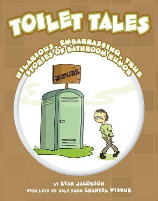 Toilet Tales: Hilarious, Embarrassing, True Stories of Bathroom Humor  by  Ryan Jacobson
