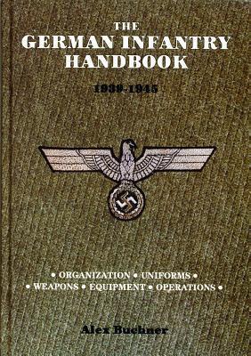 The German Infantry Handbook 1939-1945 Alex Buchner