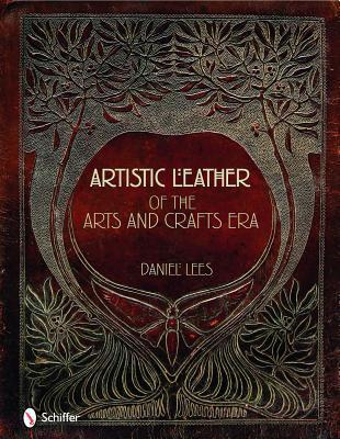Artistic Leather of the Arts and Crafts Era  by  Daniel Lees