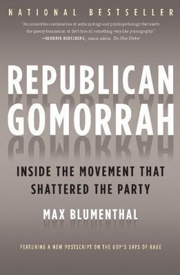 Republican Gomorrah Inside the Movement That Shatt: Inside the Movement That Shattered the Party  by  Max Blumenthal