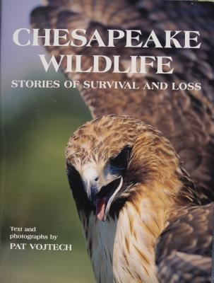 Chesapeake Wildlife: Stories of Survival and Loss Pat Vojtech