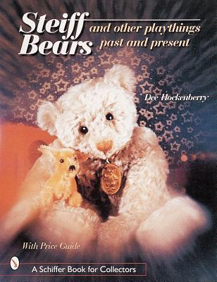 Steiff*r Bears and Other Playthings Past and Present  by  Dee Hockenberry