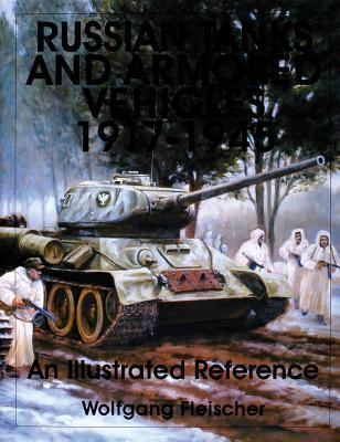 Russian Tanks and Armored Fighting Vehicles, 1917-1945: An Illustrated Reference  by  Wolfgang Fleischer
