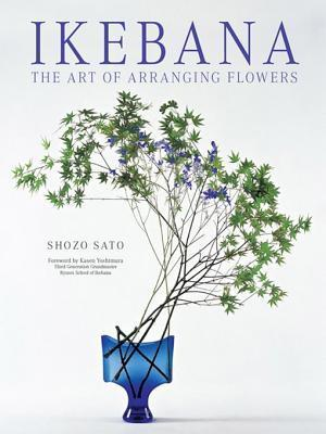 Ikebana: The Art of Arranging Flowers Shozo Sato