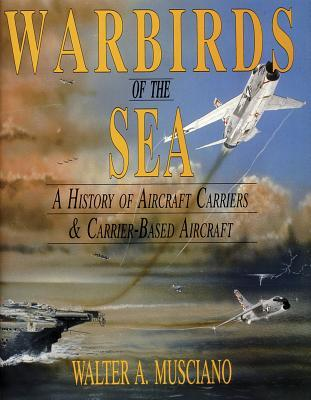 Warbirds of Sea  by  Walter A. Musciano