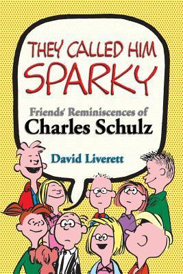 They Called Him Sparky: Friends Reminiscences of Charles Schulz David Liverett