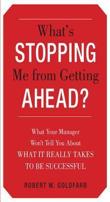 Whats Stopping Me from Getting Ahead? Whats Stopping Me from Getting Ahead?  by  Robert Goldfarb