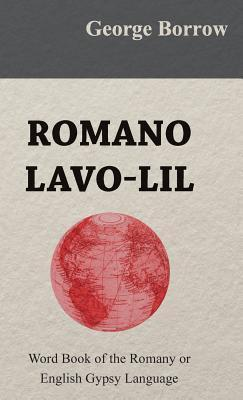 Romano LaVO-Lil - Word Book of the Romany or English Gypsy Language  by  George Borrow