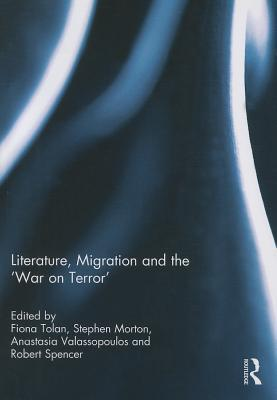 Literature, Migration and the War on Terror Fiona Tolan