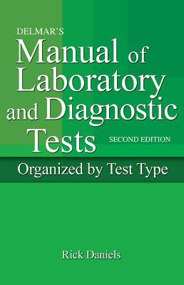 Delmars Manual of Laboratory and Diagnostic Tests (Book Only)  by  Rick Daniels